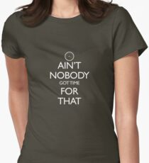 Ain't Nobody Got Time for That Women's Fitted T-Shirt