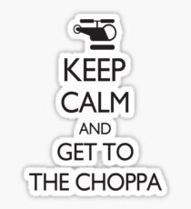 Keep Calm and GET TO THE CHOPPA! Sticker
