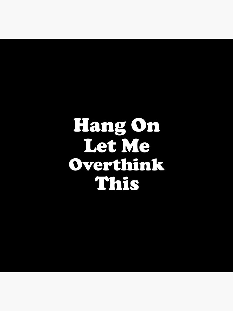 Hang On, Let Me Overthink This Funny Overthink  by Verve-Designs