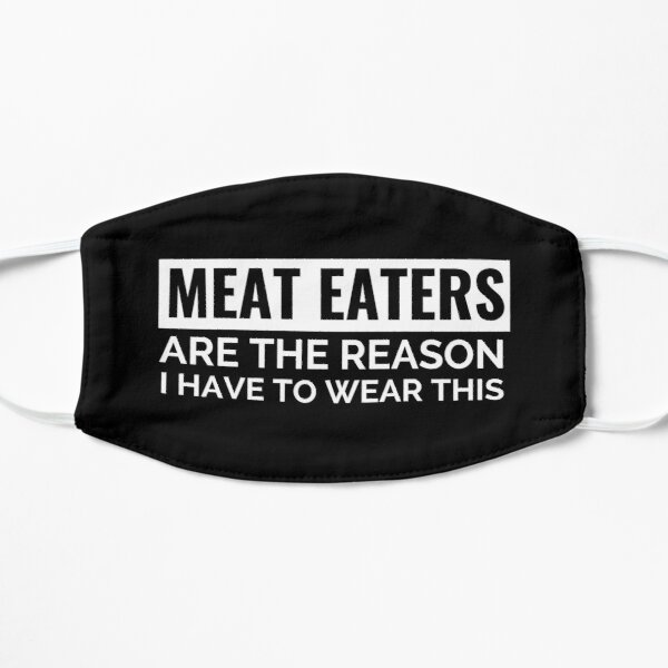Meat Eaters are the Reason I Have to Wear This Face Mask (Vegan) Black Mask