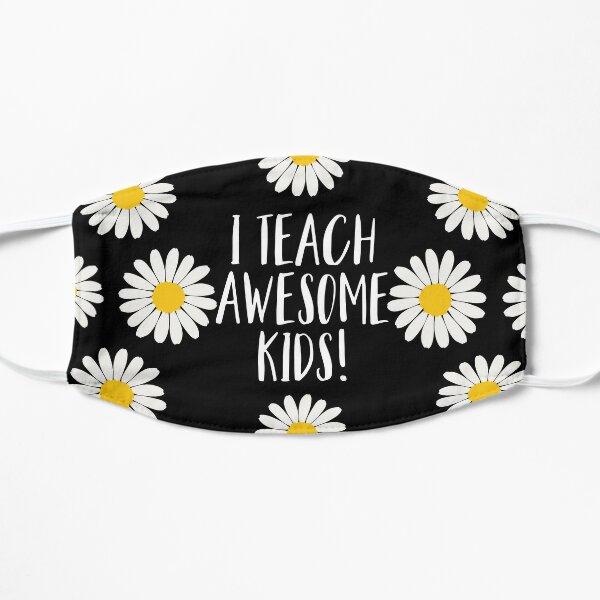 I Teach Awesome Kids! Flat Mask