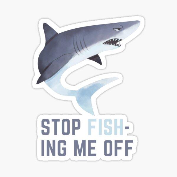 STOP FISH-ING ME OFF Sticker