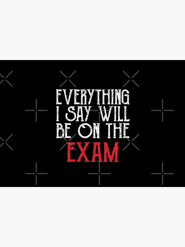 Everything I Say Will be On The Exam ,history teacher , Funny Teacher by CodingForTech