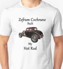 Zefram Cochrane Built My Hot Rod! Unisex T-Shirt