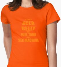 Its Not A Beer Belly Its A Fuel Tank For A Sex Machine T-Shirt