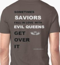 Sometimes Saviors fall in love with Evil Queens. Get Over It. T-Shirt