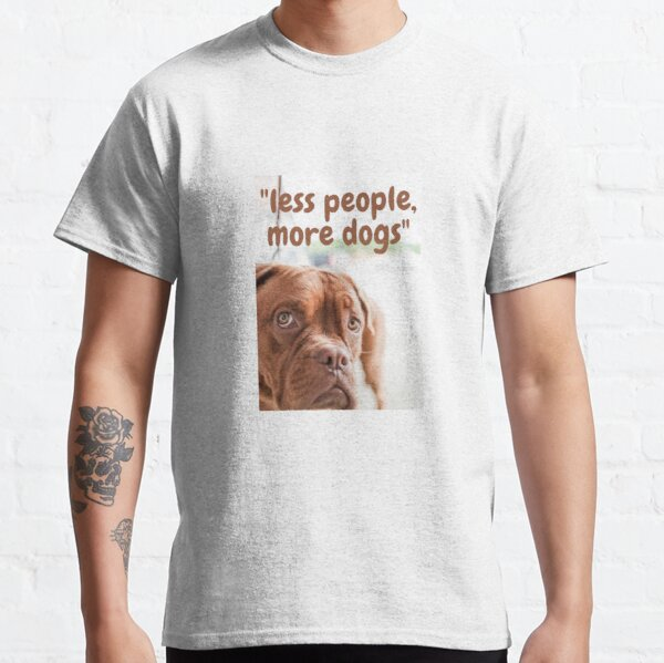 Less people, more dog Classic T-Shirt