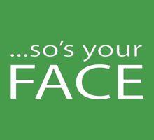 so's your FACE | Women's T-Shirt