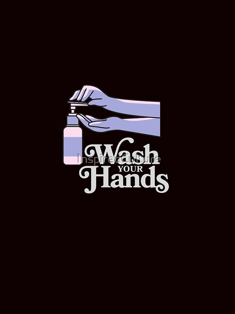 Wash Your Hands by InspiredCulture