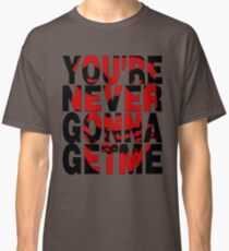 Never Gonna Get Me Classic T-Shirt