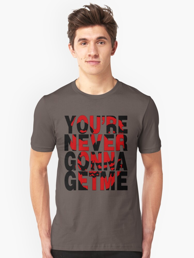 Never Gonna Get Me Unisex T-Shirt Front