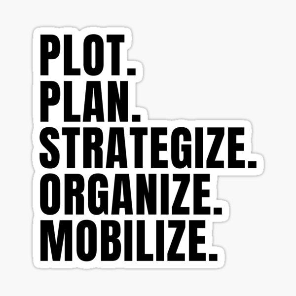 Plot Plan Strategize Organize Mobilize - Killer Mike Quote Sticker