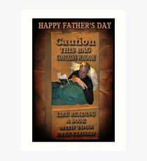 ╭∩╮( º.º )╭∩╮ CAUTION-WISDOM-HAPPY FATHER'S DAY PICTURE/CARD╭∩╮( º.º )╭∩╮  Art Print