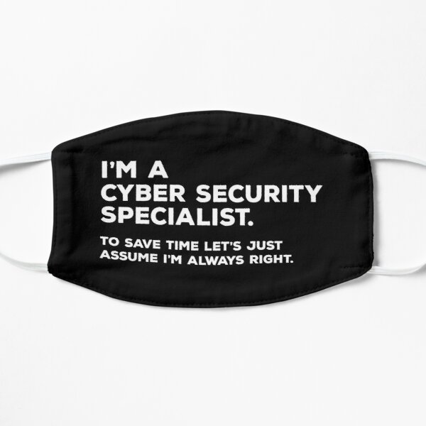 I'm A Cyber Security Specialist. To Save Time Let's Just Assume I'm Always Right Flat Mask