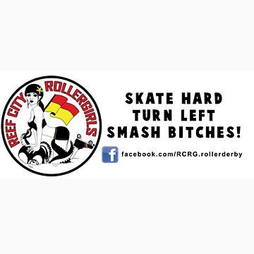 Reef City Roller Girls - Skate Hard, Turn Left, Smash Bitches! by reefcityrg