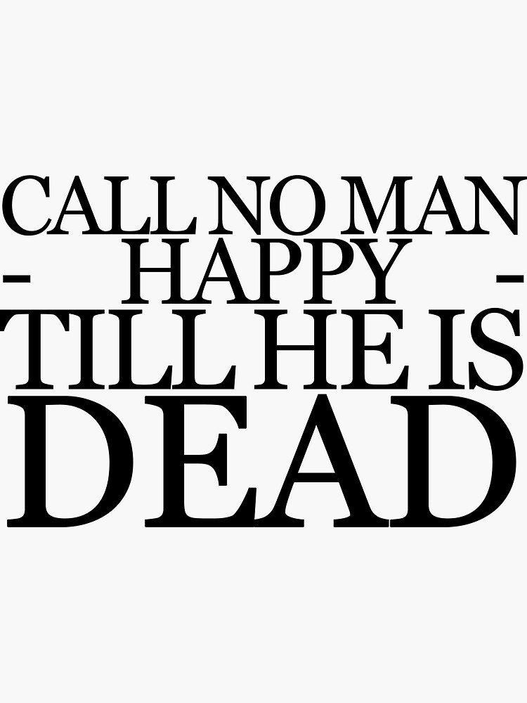 Oresteia Aeschylus Quote Call no man happy till he is dead by RomansIceniens