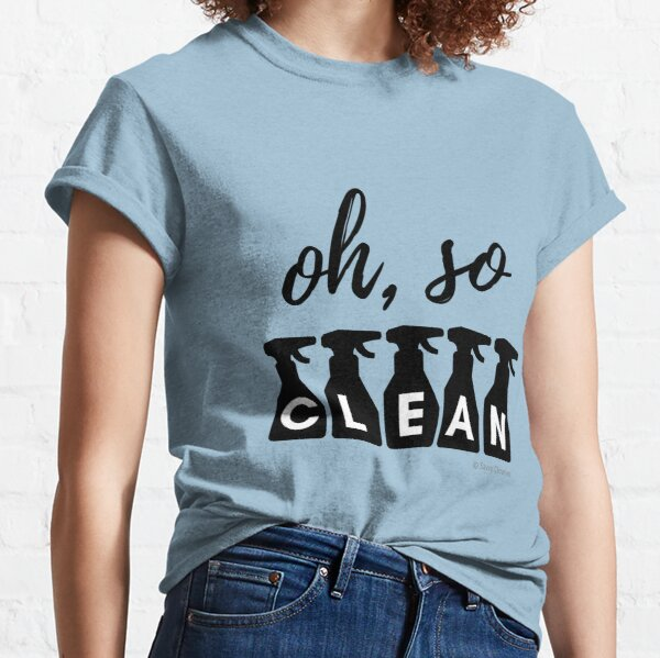 Oh, So Clean Cleaning Lady Gift Classic T-Shirt