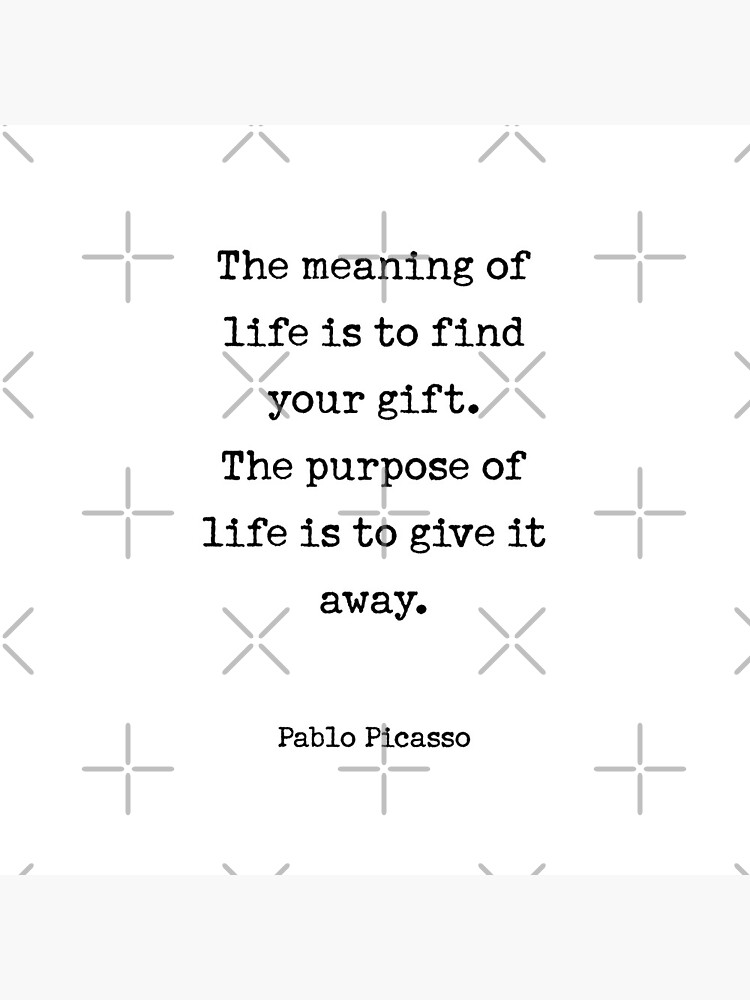 The meaning of life is to find your gift. The purpose of life is to give it away. by corbrand