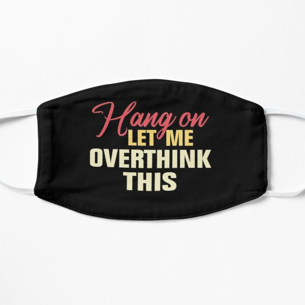 Hang on. Let me overthink this. Mask