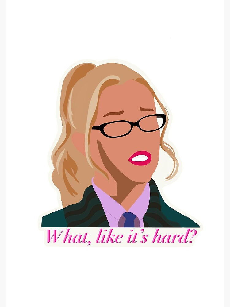 "Elle Woods ""What, like it's hard?"" by Chloelineberg"