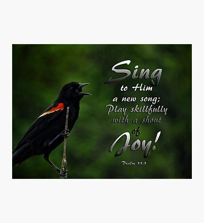 Sing a new song-Psalm 33:3 Photographic Print
