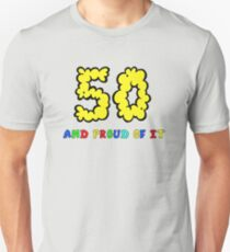 50 - AND PROUD OF IT .. TEE! T-Shirt