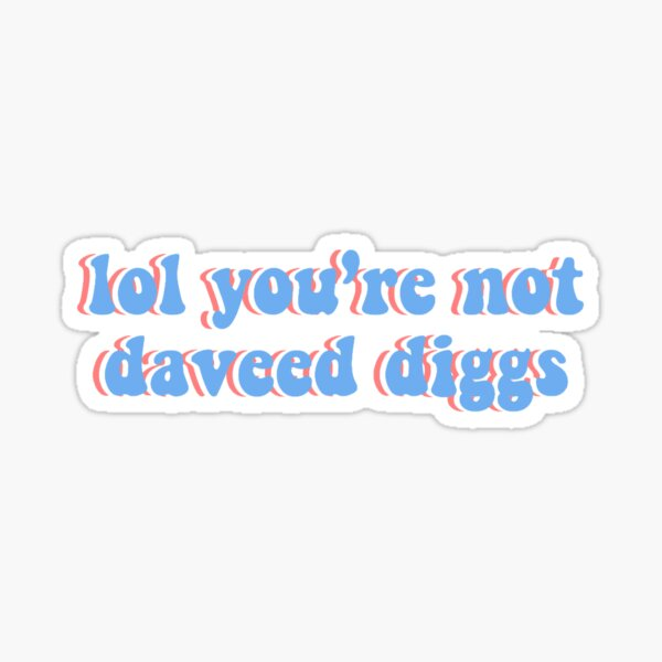 lol you're not daveed diggs Sticker