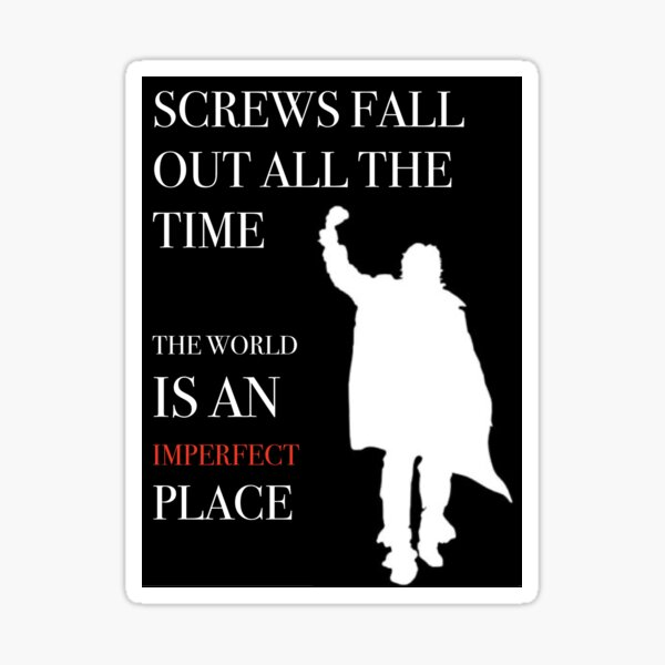 The Breakfast Club quote- Screws fall out all the time...the world is an imperfect place Sticker