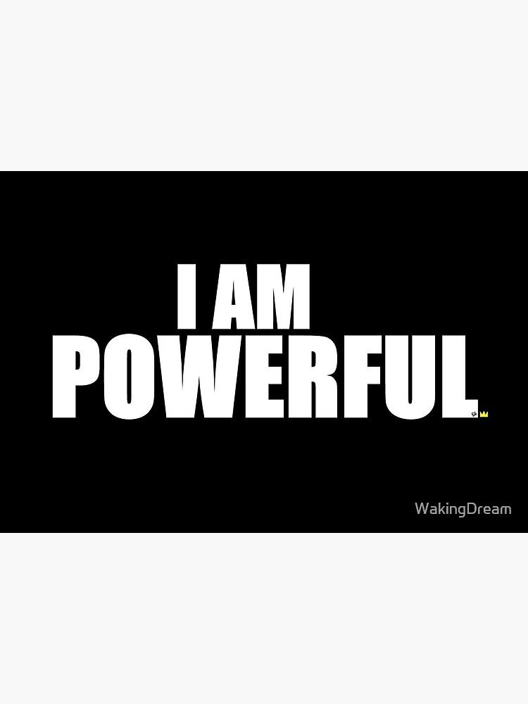 I AM POWERFUL by WakingDream