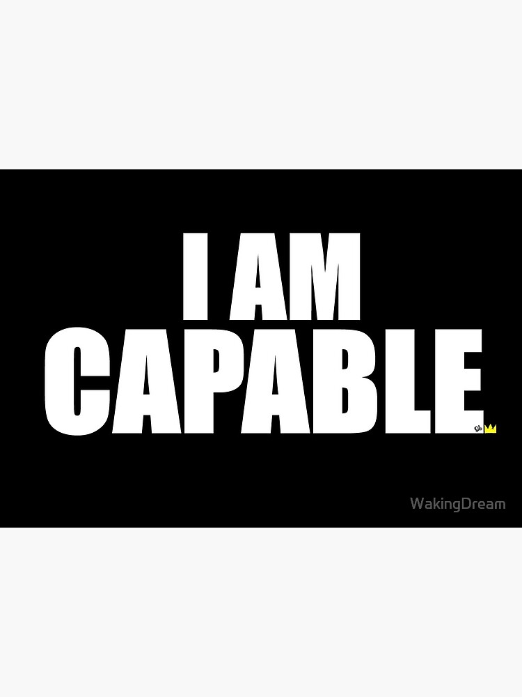 I AM CAPABLE by WakingDream