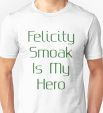 Felicity Smoak Is My Hero - Green Text T-Shirt
