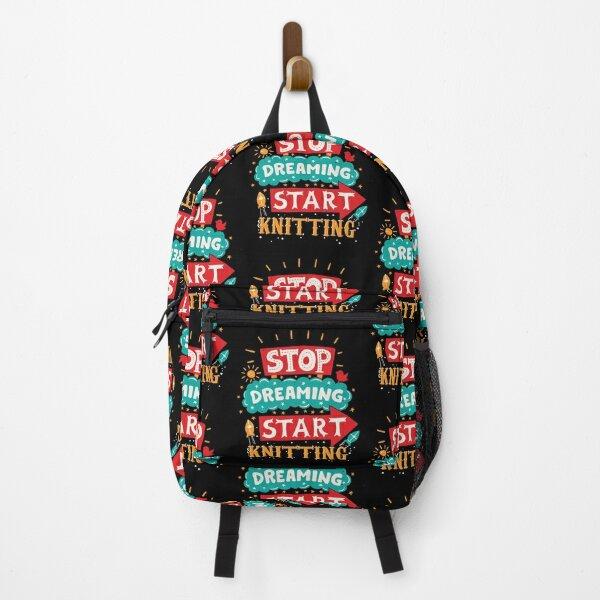 Stop Dreaming Start Knitting Backpack