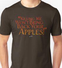 """Killing me won't bring back your apples!"" Unisex T-Shirt"