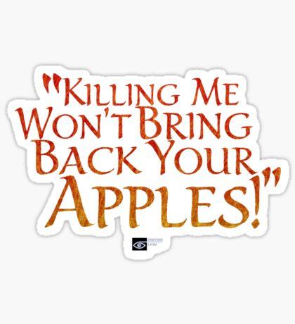 """Killing me won't bring back your apples!"" Sticker"