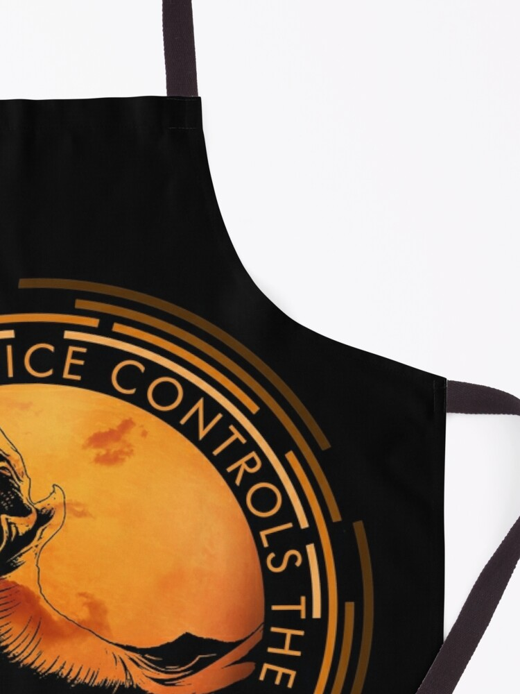 Alternate view of He who controls the Spice controls the Universe Apron