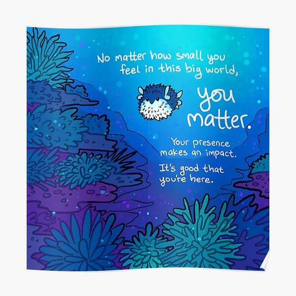 """""""No Matter How Small You Feel"""" Pufferfish Poster"""