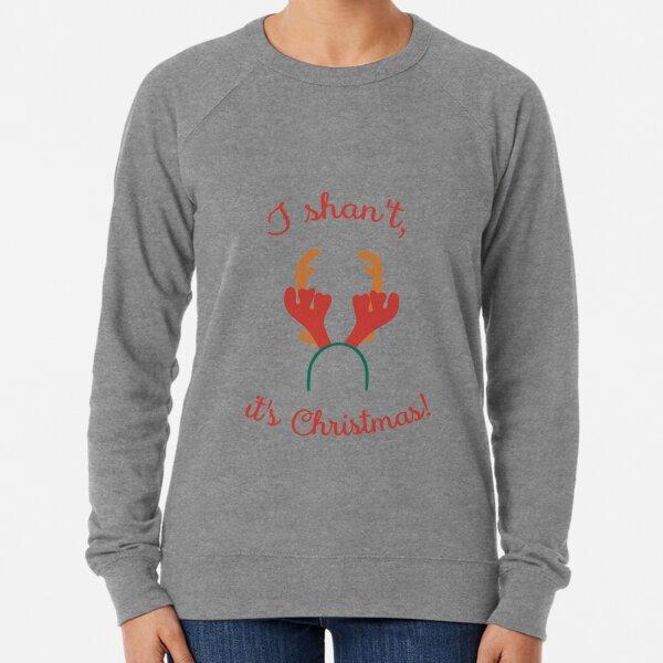 I shan't, it's Christmas! Lightweight Sweatshirt