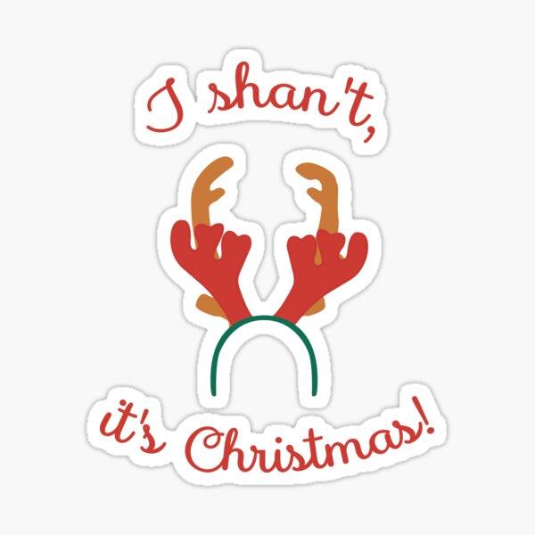 I shan't, it's Christmas! Sticker