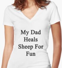 My Dad Heals Sheep For Fun  Women's Fitted V-Neck T-Shirt
