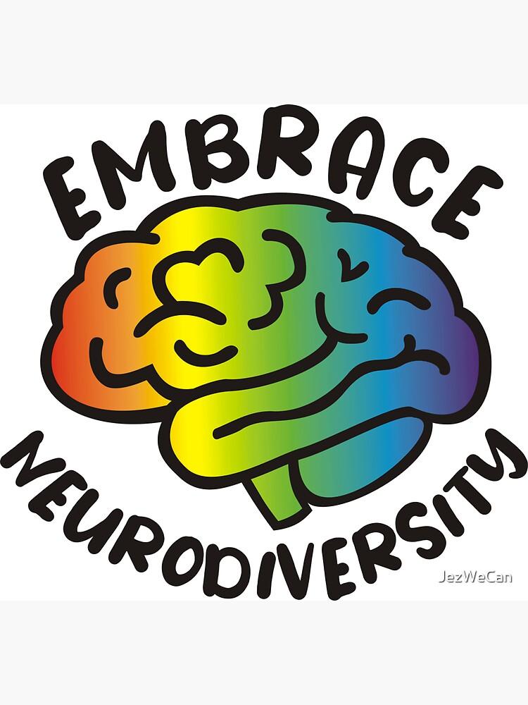 Embrace Neurodiversity by JezWeCan