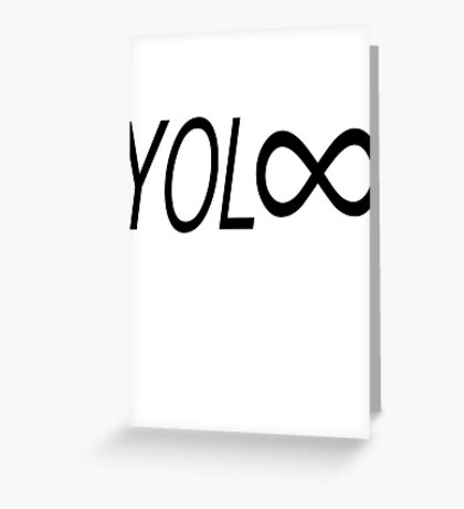 YOL∞ / You Only Live Forever Greeting Card