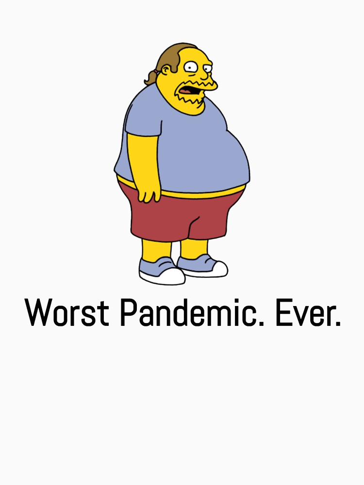 Worst Pandemic ever! (Comic book guy) by priceybrah1993