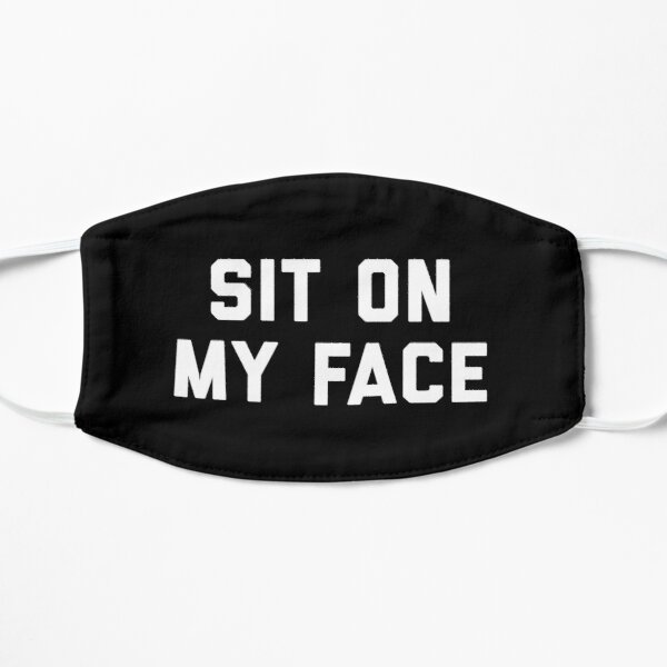Sit On My Face Mask Flat Mask