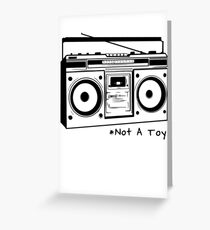A Boombox Is Not A Toy Greeting Card