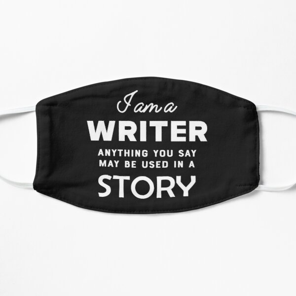 Writer - I am a writer anything you say may be used in a story Mask
