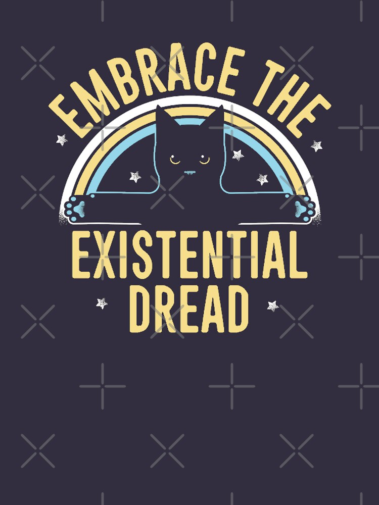Embrace the Existential Dread by dwhanson100