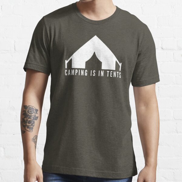 Camping Is In Tents Essential T-Shirt