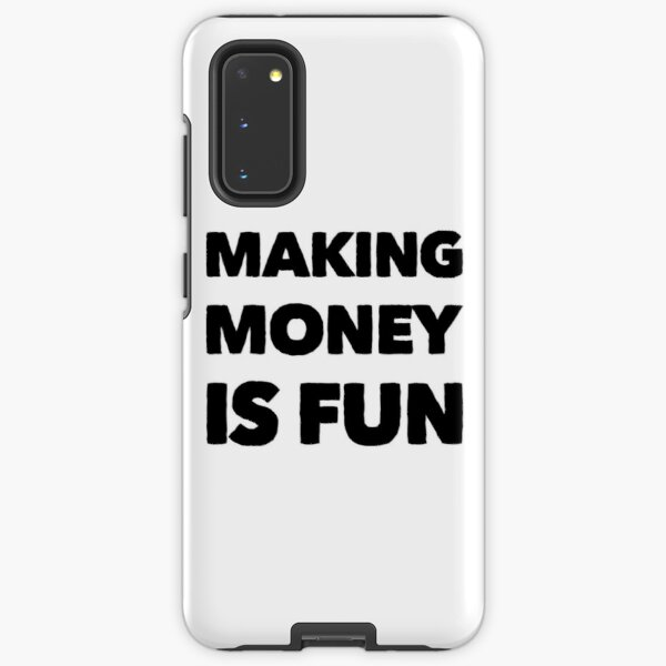 Making Money is Fun Samsung Galaxy Tough Case