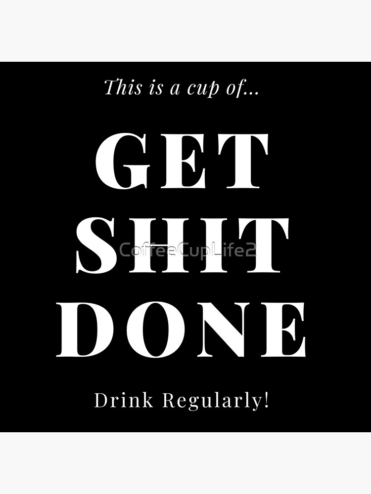 TheCoffeeCupLife: Cup of Get Shit Done by CoffeeCupLife2