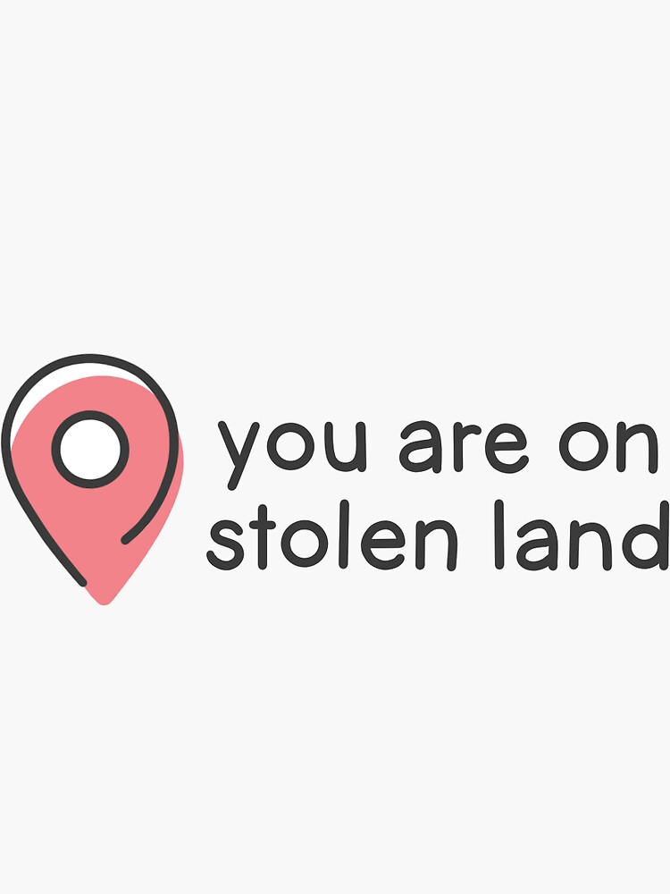 You Are On Stolen Land by baeareadesigns